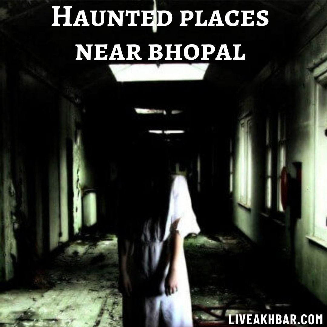 Haunted places near bhopal