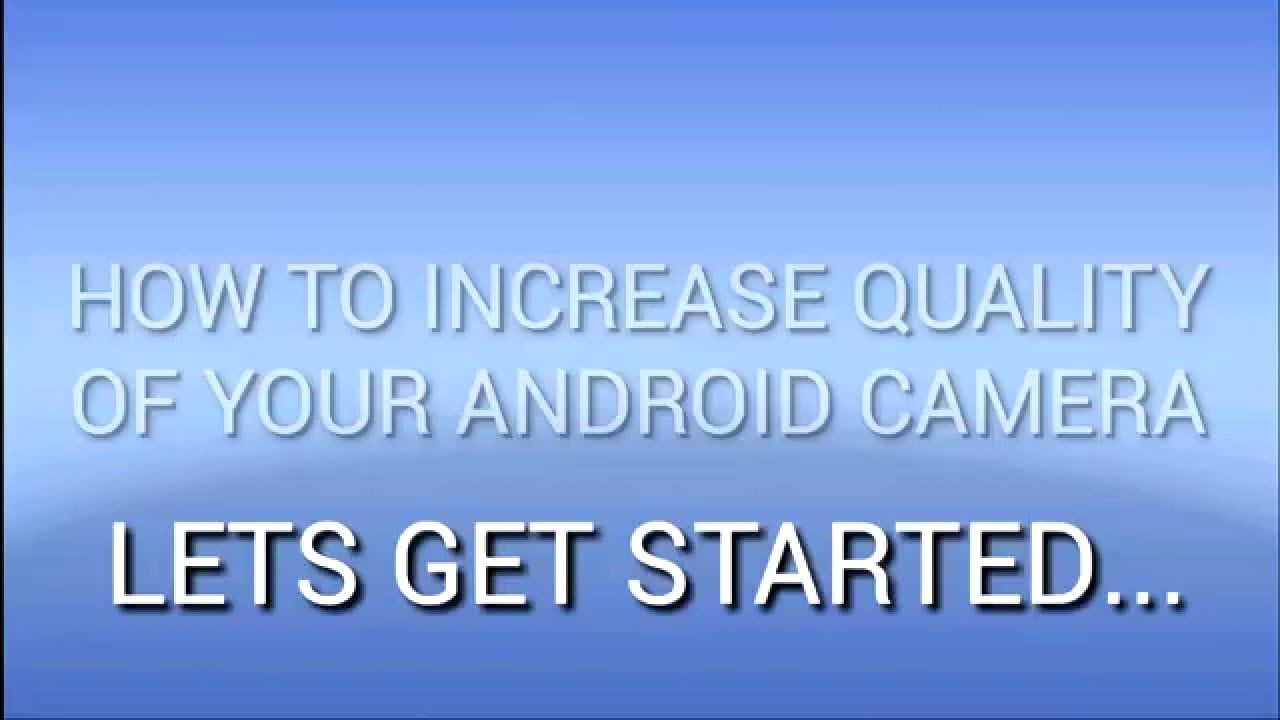 How To Increase Camera Quality On Android
